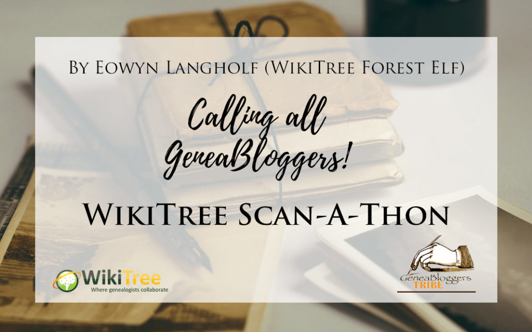 WikiTree Scan-A-Thon: Calling All GeneaBloggers!