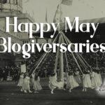Happy May 2020 Blogiversaries
